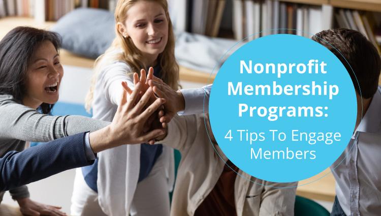 Nonprofit Membership Programs: 4 Tips To Engage Members