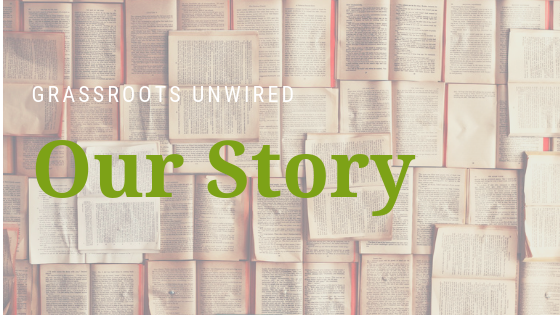 Grassroots Unwired Our Story