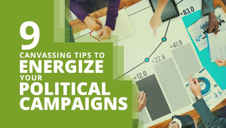 Energize your political campaigns with these nine canvassing tips.