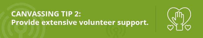 Improve your campaigns with this canvassing tip: providing your volunteers with support.