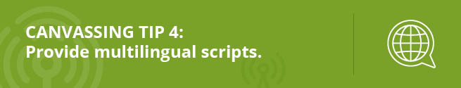 Improve your campaigns with this canvassing tip: provide multilingual scripts. .