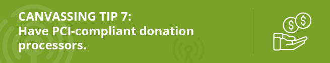 Improve your campaigns with this canvassing tip: invest in a PCI-compliant donation processor.