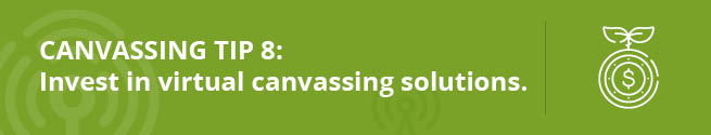 Improve your campaigns with this canvassing tip: invest in a virtual canvassing solution.
